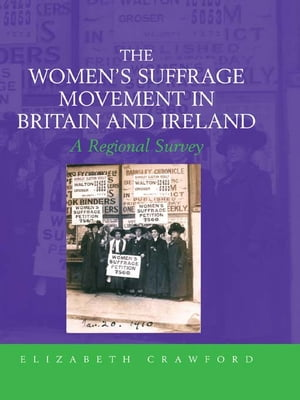 The Women's Suffrage Movement in Britain and Ireland A Regional Survey