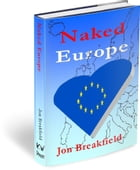 Naked Europe: Searching for a Soul Mate in Paris, Amsterdam, Venice, Austria, Sweden, the Basque Country, the Cana by Jon Breakfield
