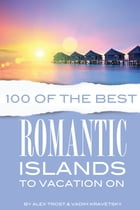 100 of the Best Romanic Islands to Vacation On by alex trostanetskiy