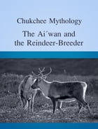 The Ai´wan and the Reindeer-Breeder by Chukchee Mythology