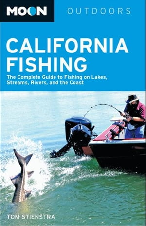 Moon California Fishing The Complete Guide to Fishing on Lakes,  Streams,  Rivers,  and the Coast
