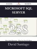 Microsoft SQL Server 258 Success Secrets - 258 Most Asked Questions On Microsoft SQL Server - What You Need To Know Deal