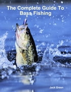 The Complete Guide to Bass Fishing by Jack Green