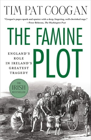 The Famine Plot England's Role in Ireland's Greatest Tragedy