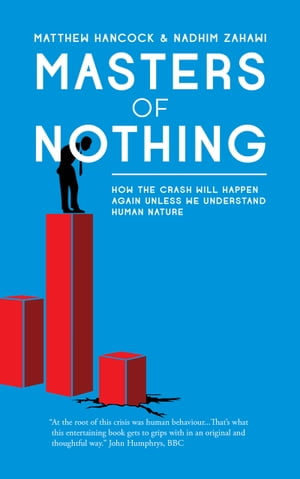 Masters of Nothing How the crash will happen again unless we understand human nature
