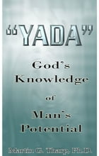 Yada: God's Knowledge of Man's Potential by Dr. Martin G Tharp PhD