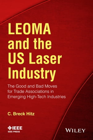 LEOMA and the US Laser Industry The Good and Bad Moves for Trade Associations in Emerging High-Tech Industries