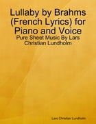 Lullaby by Brahms (French Lyrics) for Piano and Voice - Pure Sheet Music By Lars Christian Lundholm by Lars Christian Lundholm
