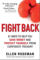 Fight Back: 81 Ways to Help You Save Money and Protect Yourself from Corporate Trickery by Ellen Roseman