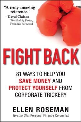 Book Fight Back: 81 Ways to Help You Save Money and Protect Yourself from Corporate Trickery by Ellen Roseman