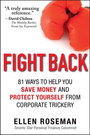 Fight Back: 81 Ways to Help You Save Money and Protect Yourself from Corporate Trickery de Ellen Roseman