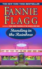 Standing in the Rainbow: A Novel by FANNIE FLAGG