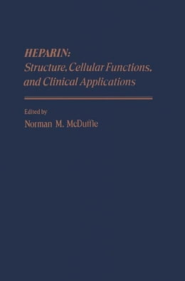 Book Heparin: Structure, Cellular Functions, and Clinical Applications by Mcduffie, Norman