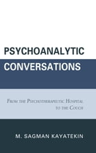Psychoanalytic Conversations: From the Psychotherapeutic Hospital to the Couch by M. Sagman Kayatekin