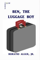 Ben, The Luggage Boy by Horatio Alger