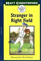 Stranger in Right Field: A Peach Street Mudders Story by Matt Christopher