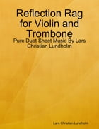 Reflection Rag for Violin and Trombone - Pure Duet Sheet Music By Lars Christian Lundholm by Lars Christian Lundholm