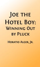 Joe the Hotel Boy (Illustrated Edition): Winning Out by Pluck by Horatio Alger, Jr.