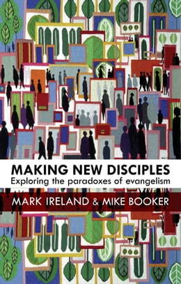 Book Making New Disciples: Exploring the Paradoxes of Evangelism by Mark Ireland