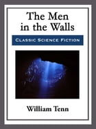 The Men in the Walls by William Tenn