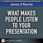 What Makes People Listen to Your Presentation by James O'Rourke