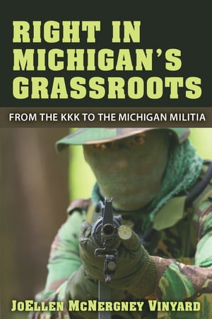 Right in Michigan's Grassroots From the KKK to the Michigan Militia