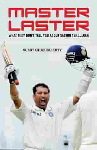 Master Laster: What They Don't Tell You about Sachin Tendulkar by Sumit Chakraberty