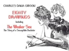 "Eighty Drawings: Including ""The Weaker Sex: The Story of a Susceptible Bachelor"" by Charles Dana Gibson"