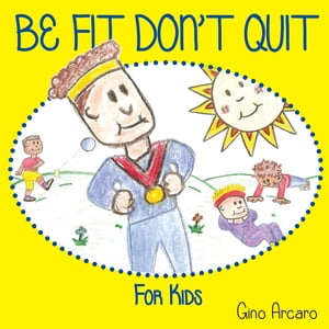 Be Fit Don't Quit by Gino Arcaro