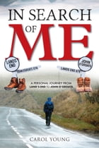 In Search of Me: A personal journey from Land's End to John O'Groats by Carol Young