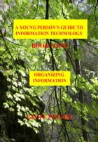 A Young Person's Guide To Information Technology Book Four Organizing Information