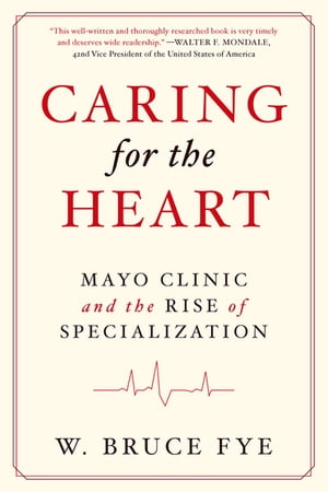 Caring for the Heart Mayo Clinic and the Rise of Specialization