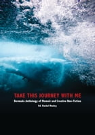 Take This Journey with Me: Bermuda Anthology of Memoir and Creative Non-Fiction by Community and Cultural Affairs, Government of Bermuda
