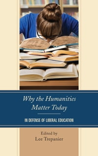 Why the Humanities Matter Today: In Defense of Liberal Education