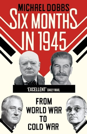 Six Months in 1945 FDR,  Stalin,  Churchill,  and Truman ? from World War to Cold War