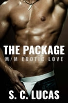 The Package: M/M Erotic Love: A Gay Erotic Romance by S. C. Lucas