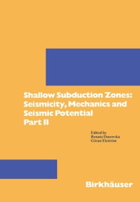 Shallow Subduction Zones: Seismicity, Mechanics and Seismic Potential: Part II