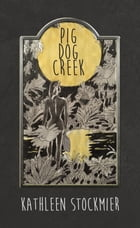 Pig Dog Creek by Kathleen L. Stockmier