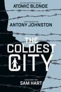 The Coldest City - Antony Johnston, Sam Hart, Sarah Weissbeck