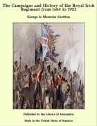 The Campaigns and History of the Royal Irish Regiment from 1684 to 1902 by George le Mesurier Gretton