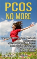 PCOS No More - Take Control of PCOS Symptoms & Treatments - A Holistic System of Lifestyle Changes, Diet, & Exercises to Beat Polycystic Ovary Syndrome Naturally & Permanently. PCOS Recipes Included. c797ba46-5a7d-4d3f-9b3f-2ea96908bf74
