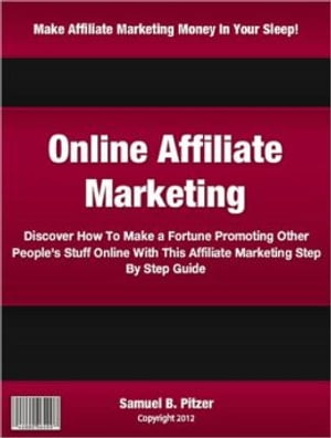 Online Affiliate Marketing Discover How To Make a Fortune Promoting Other People's Stuff Online With This Affiliate Marketing Step By Step Guide