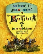 What If You Met a Knight? by Jan Adkins