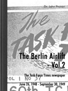 The Berlin Airlift- Vol. 2: The Task Force Times Newspapers June 26, 1948 - September 30, 1949 by John Provan