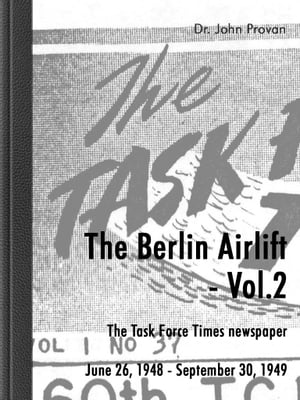 The Berlin Airlift- Vol. 2 The Task Force Times Newspapers June 26,  1948 - September 30,  1949