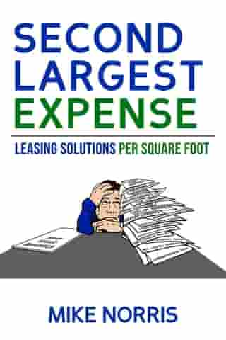 Second Largest Expense: Leasing Solutions Per Square Foot by Mike Norris