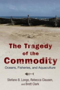 The Tragedy of the Commodity: Oceans, Fisheries, and Aquaculture