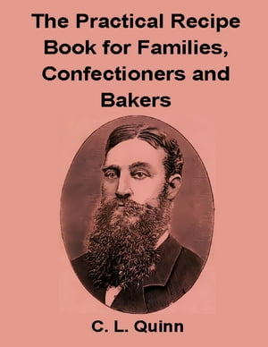 The Practical Recipe Book for Families, Confectioners and Bakers by C. L. Quinn