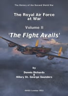 The Royal Air Force at War 1939 - 1945: The Fight Avails by Dennis Richards