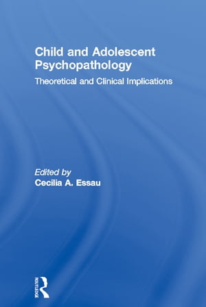 Child and Adolescent Psychopathology Theoretical and Clinical Implications